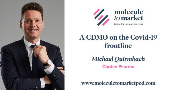 Molecule to Market Podcast - Episode 8: A CDMO on the Covid-19 Frontline, with guest Dr. Michael Quirmbach, CEO & President, CordenPharma